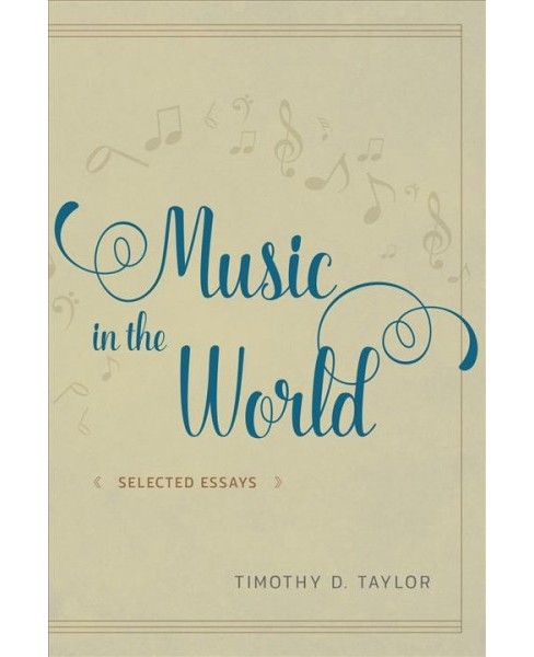 Music in the World : Selected Essays (Paperback) (Timothy D. Taylor) - image 1 of 1