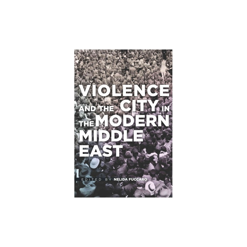 Violence and the City in the Modern Middle East (Paperback)