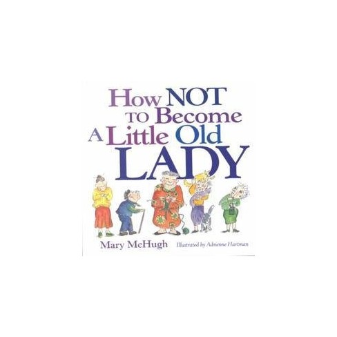 How Not to Become a Little Old Lady - by  Mary McHugh (Paperback) - image 1 of 1