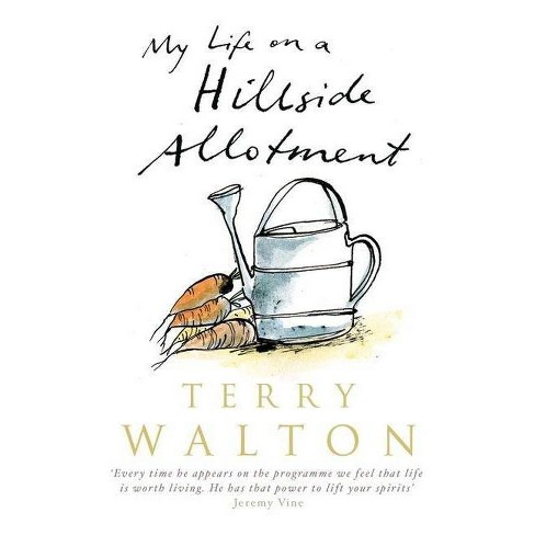 My Life on a Hillside Allotment - by  Terry Walton (Paperback) - image 1 of 1