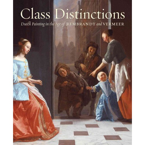 Class Distinctions : Dutch Painting in the Age of Rembrandt and Vermeer (Hardcover) (Ronni Baer) - image 1 of 1