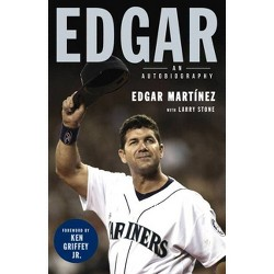 Edgar - by  Edgar Martinez & Larry Stone (Hardcover)
