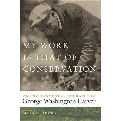 My Work Is That of Conservation - (Environmental History and the American South) by  Mark D Hersey - image 1 of 1