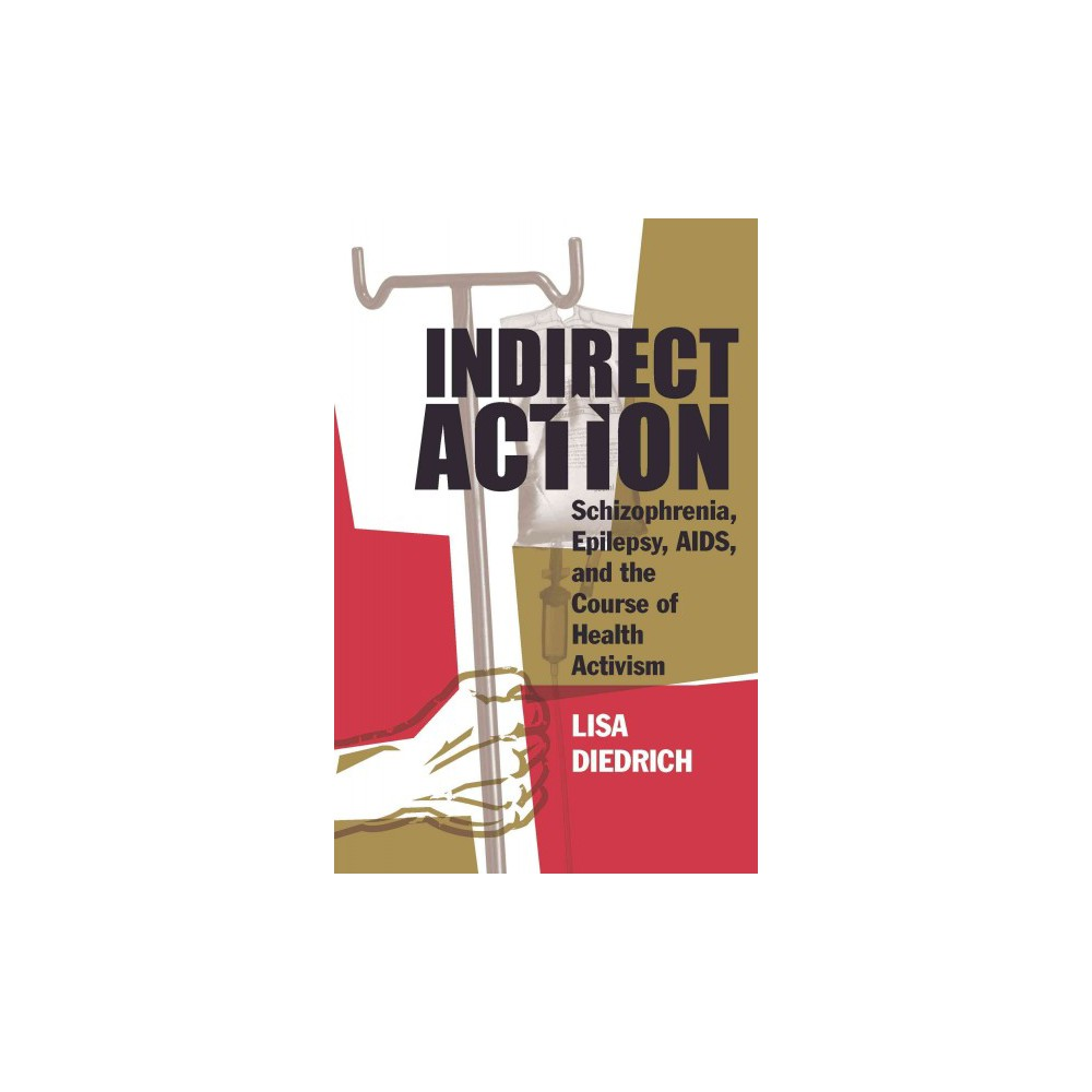 Indirect Action : Schizophrenia, Epilepsy, Aids, and the Course of Health Activism (Paperback) (Lisa Indirect Action : Schizophrenia, Epilepsy, Aids, and the Course of Health Activism (Paperback) (Lisa