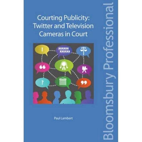 Courting Publicity: Twitter and Television Cameras in Court - by  Paul Lambert (Paperback) - image 1 of 1