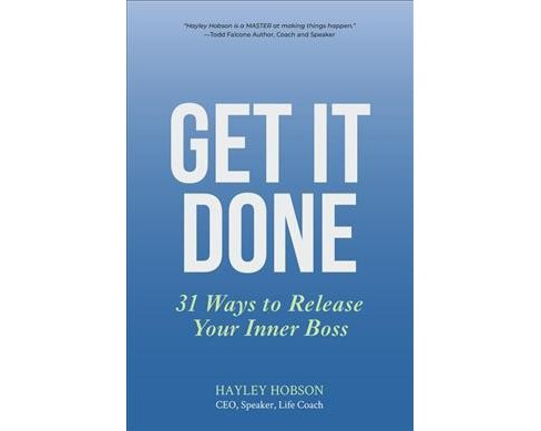 Get It Done : 31 Ways to Release Your Inner Boss -  by Hayley Hobson (Paperback) - image 1 of 1