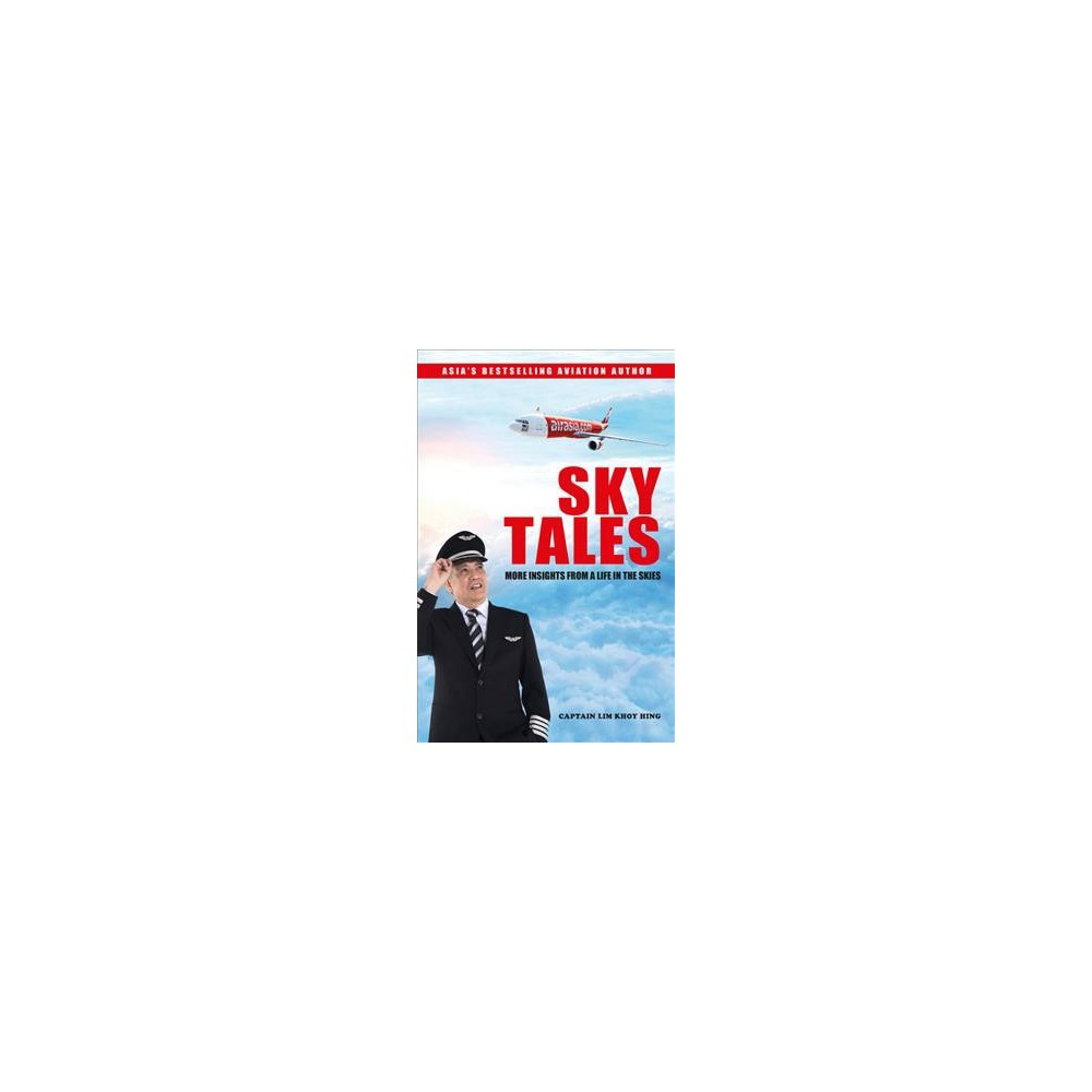 Sky Tales : More Insights from a Life in the Skies - by Lim Khoy Hing (Paperback)