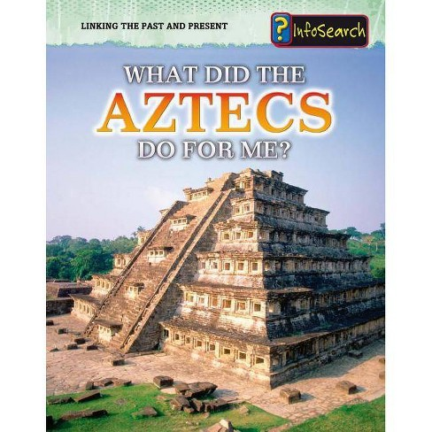What Did the Aztecs Do for Me? - (Linking the Past and Present) by  Elizabeth Raum (Paperback) - image 1 of 1