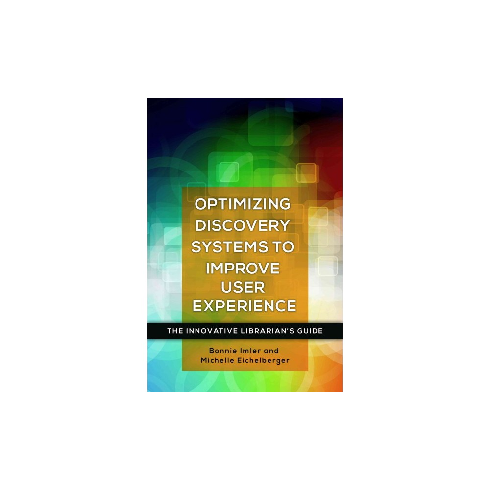Optimizing Discovery Systems to Improve User Experience (Paperback) (Bonnie Imler & Michelle