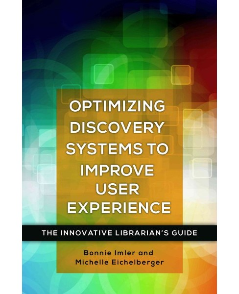 Optimizing Discovery Systems to Improve User Experience (Paperback) (Bonnie Imler & Michelle - image 1 of 1
