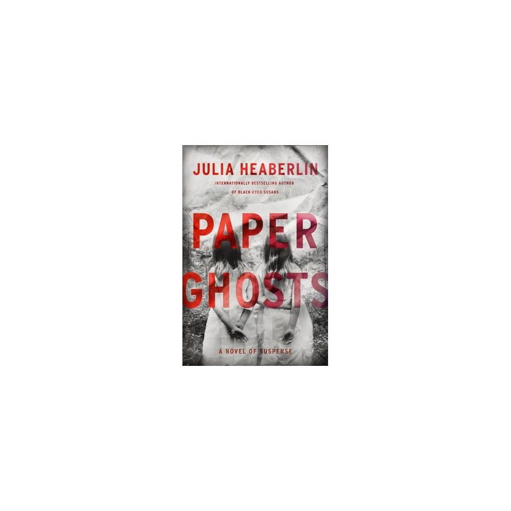 Paper Ghosts : A Novel of Suspense - by Julia Heaberlin (Hardcover)