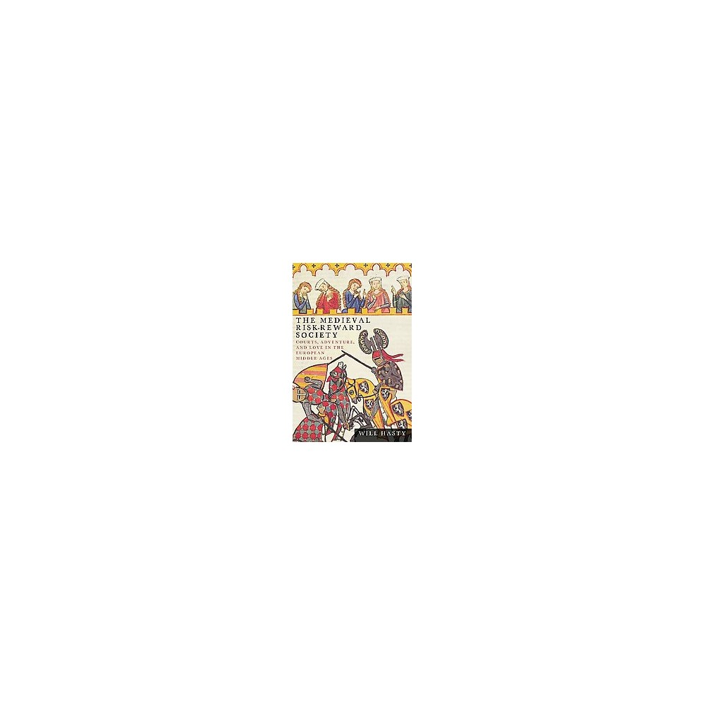 Medieval Risk-Reward Society : Courts, Adventure, and Love in the European Middle Ages (Hardcover) (Will