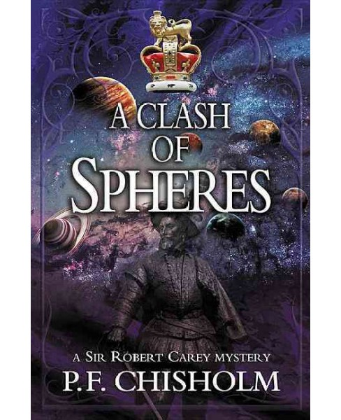 Clash of Spheres -  (A Sir Robert Carey Mystery) by P. F. Chisholm (Paperback) - image 1 of 1
