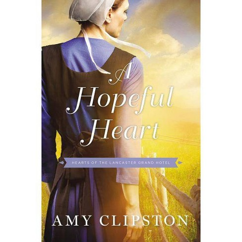 A Hopeful Heart Hearts Of The Lancaster Grand Hotel By Amy Clipston Paperback
