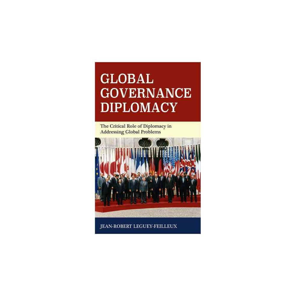 Global Governance Diplomacy : The Critical Role of Diplomacy in Addressing Global Problems (Hardcover) Global Governance Diplomacy : The Critical Role of Diplomacy in Addressing Global Problems (Hardcover)