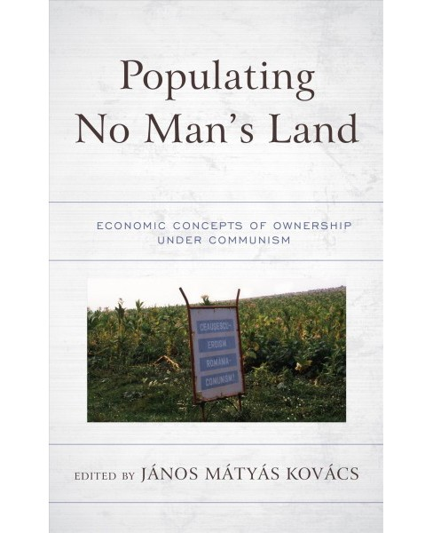 Populating No Man's Land : Economic Concepts of Ownership Under Communism -  (Hardcover) - image 1 of 1