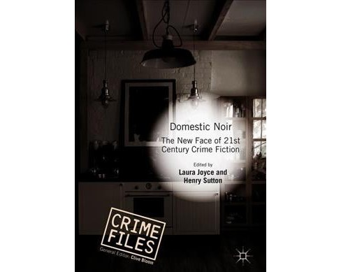 Domestic Noir : The New Face of 21st Century Crime Fiction -  (Hardcover) - image 1 of 1
