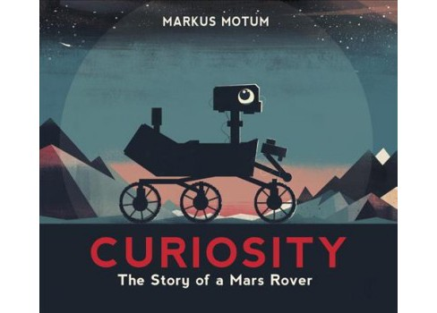 Curiosity : The Story of a Mars Rover -  by Markus Motum (School And Library) - image 1 of 1