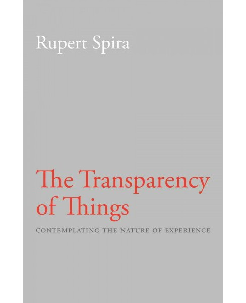 Transparency of Things : Contemplating the Nature of Experience (Paperback) (Rupert Spira) - image 1 of 1