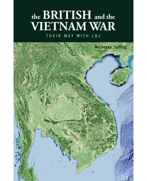 British and the Vietnam War : Their Way With LBJ (Paperback) (Nicholas Tarling) - image 1 of 1