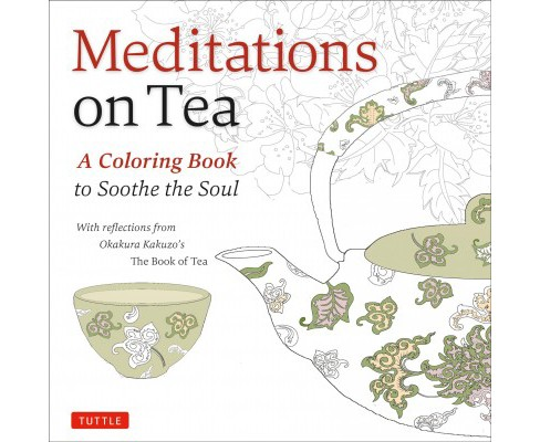 Meditations on Tea : A Coloring Book to Soothe the Soul: With Reflections from Okakura Kakuzo's The Book  - image 1 of 1