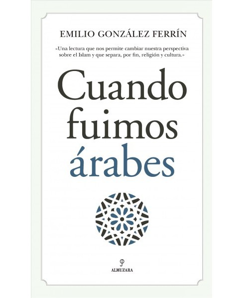 Cuando fuimos árabes / When we were Arabs -  by Emilio Gonzalez-Ferrin (Paperback) - image 1 of 1