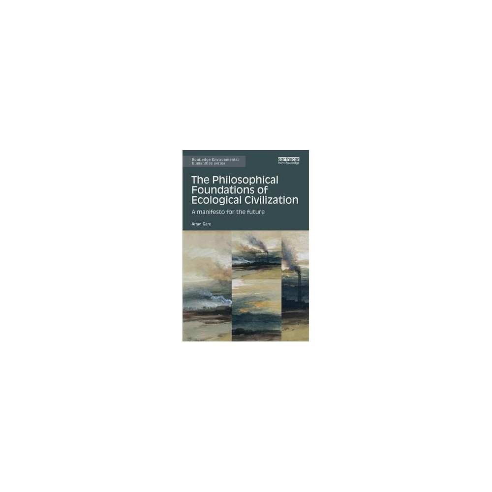 Philosophical Foundations of Ecological Civilization : A Manifesto for the Future - Reprint (Paperback)
