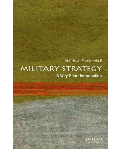 Military Strategy : A Very Short Introduction (Paperback) (II Antulio J. Echevarria) - image 1 of 1