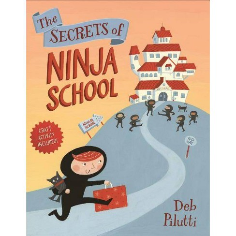 The Secrets of Ninja School - by  Deb Pilutti (Hardcover) - image 1 of 1