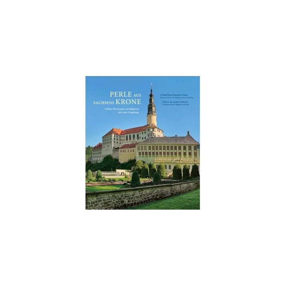 Perle Aus Sachsens Krone : Schloss Weesenstein Im Muglitztal Und Seine Umgebung - Mul (Hardcover)