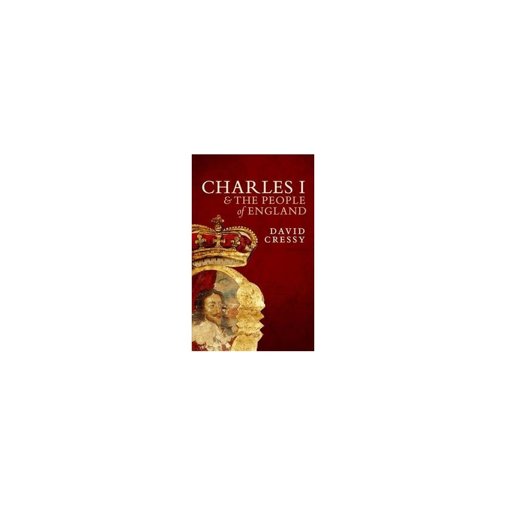Charles I and the People of England - Reprint by David Cressy (Paperback)