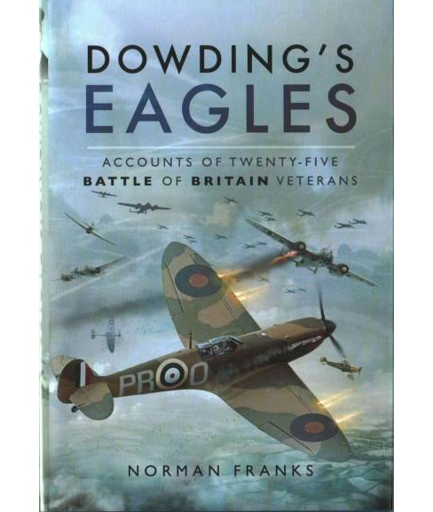 Dowding's Eagles : Accounts of Twenty-five Battle of Britain Veterans (Hardcover) (Norman Franks) - image 1 of 1