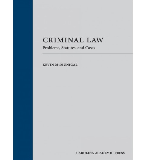 Criminal Law : Problems, Statutes, and Cases -  by Kevin Mcmunigal (Hardcover) - image 1 of 1