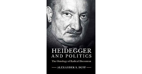 Heidegger and Politics : The Ontology of Radical Discontent (Hardcover) (Alexander S. Duff) - image 1 of 1