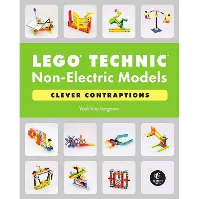 Lego Technic Non-Electric Models: Clever Contraptions - by  Yoshihito Isogawa (Paperback)