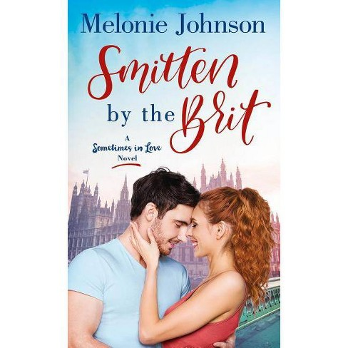 Smitten by the Brit - (Sometimes in Love) by  Melonie Johnson (Paperback) - image 1 of 1