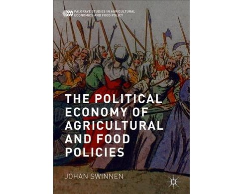 Political Economy of Agricultural and Food Policies -  by Johan Swinnen (Hardcover) - image 1 of 1