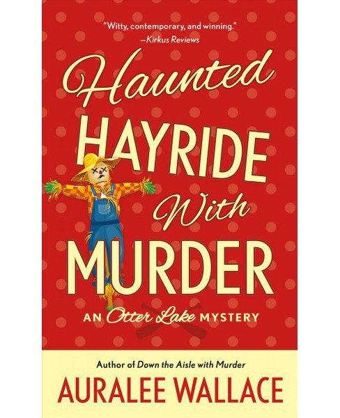Haunted Hayride With Murder -  (Otter Lake Mystery) by Auralee Wallace (Paperback) - image 1 of 1