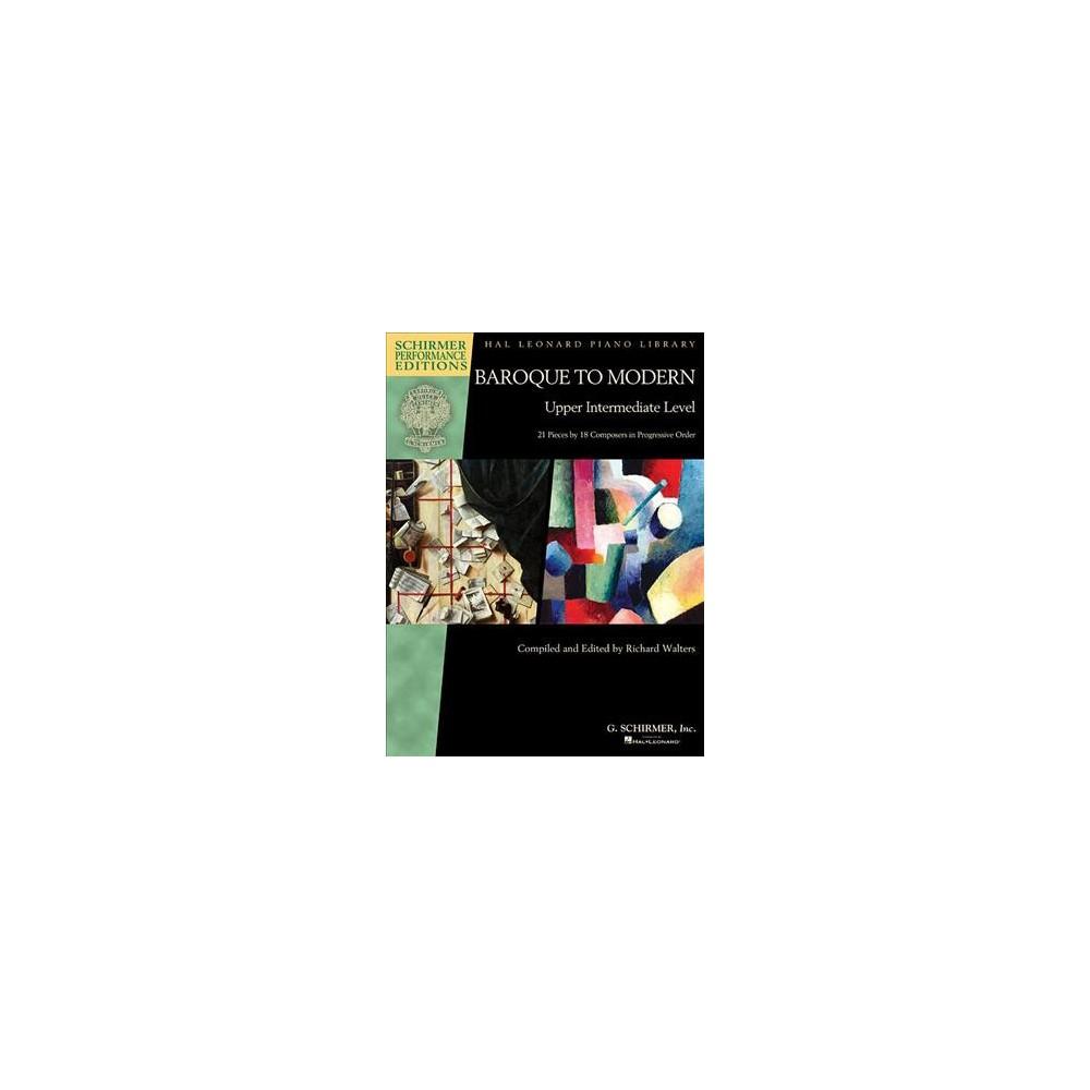Baroque to Modern, Upper Intermediate Level : 21 Pieces by 18 Composers in Progressive Order, Schirmer