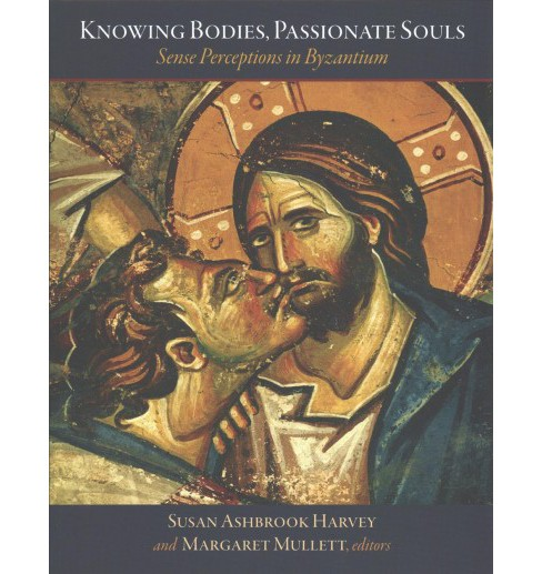 Knowing Bodies, Passionate Souls : Sense Perceptions in Byzantium (Hardcover) - image 1 of 1
