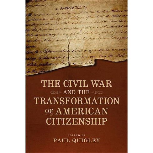 The Civil War and the Transformation of American Citizenship - (Conflicting Worlds: New Dimensions of the American Civil War) by  Paul D Quigley - image 1 of 1