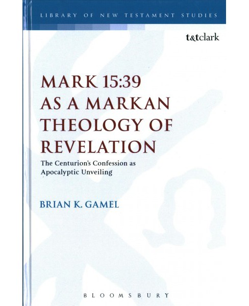 Mark 15:39 As a Markan Theology of Revelation : The Centurion's Confession As Apocalyptic Unveiling - image 1 of 1