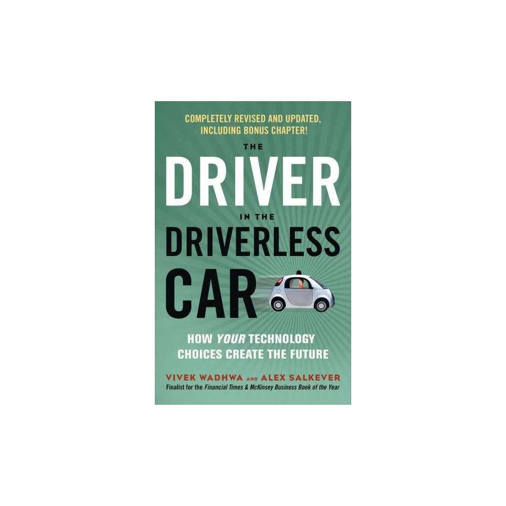 Driver in the Driverless Car : How Your Technology Choices Create the Future - Reprint (Paperback)