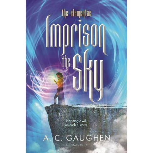 Imprison the Sky - (Elementae) by  A C Gaughen (Hardcover) - image 1 of 1