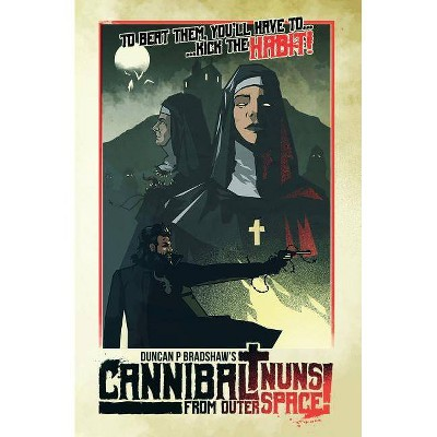Cannibal Nuns from Outer Space! - by  Duncan P Bradshaw (Paperback)