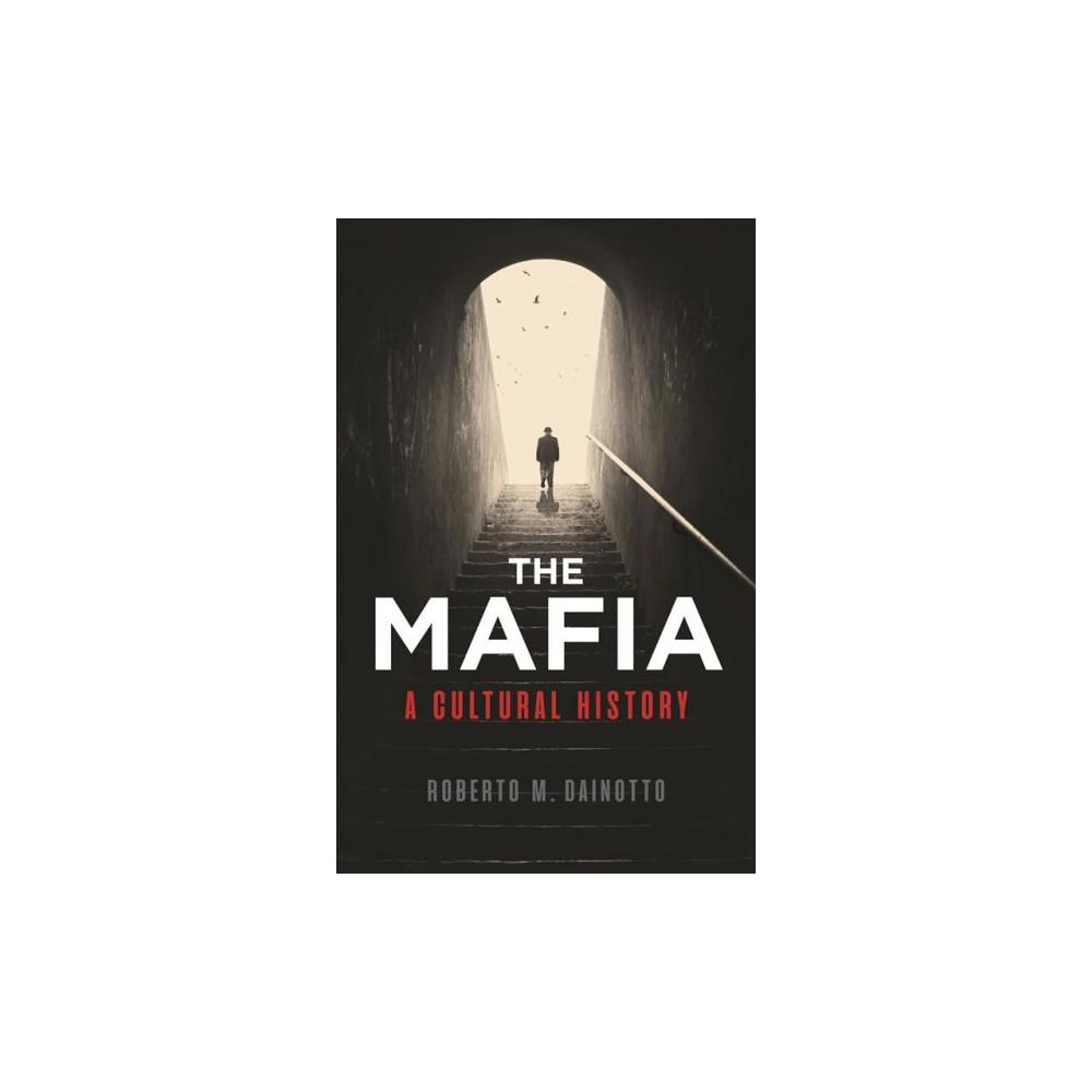 Mafia : A Cultural History - Reprint by Roberto M. Dainotto (Paperback)