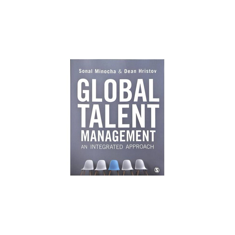 Global Talent Management : An Integrated Approach - by Sonal Minocha & Dean Hristov (Paperback) An international and cross-industry account of Global Talent Management, giving readers an overview of individuals as global talent, organisations as hubs for global talent, and the relationship of global talent with policy, society and economies. By approaching this subject from a truly international perspective – with international case studies and practical insights from global employers - students are encouraged to think of themselves as 'global talent'. This book aims to support students in developing the right skills, competencies and attributes needed to succeed in the highly competitive, and constantly evolving, global labour market. Following on from the self-reflective section, the book then provides an overview of an organisation's position in global talent development. With a discussion on current organisational approaches in the corporate and public sectors, and how organisations should position themselves in relation to attraction, development and retention of global talent. The book also provides a critical insight into how global talent is affected by policy, society and the economy. Including an overview of contemporary challenges such as the global talent mismatch, demographic disruptions, and the interplay between global talent and economic competitiveness. Essential reading for anyone studying Global Talent Management.