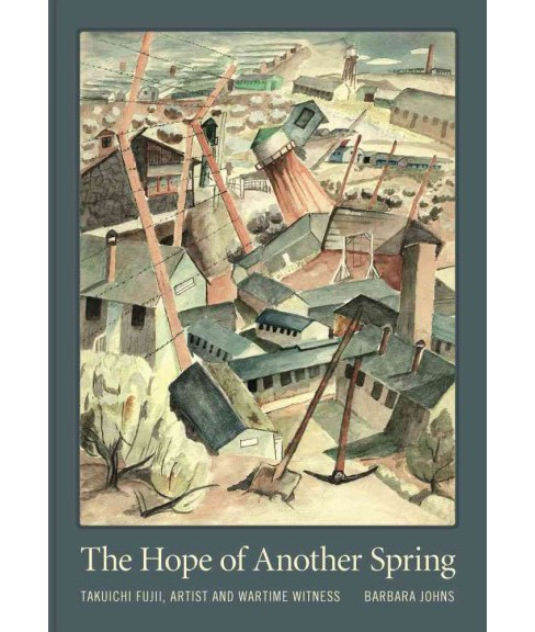 Hope of Another Spring : Takuichi Fujii, Artist and Wartime Witness (Hardcover) (Barbara Johns) - image 1 of 1