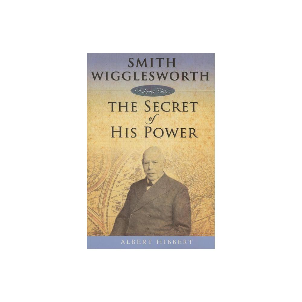 Smith Wigglesworth - (Living Classics) by Albert Hibbert (Paperback)