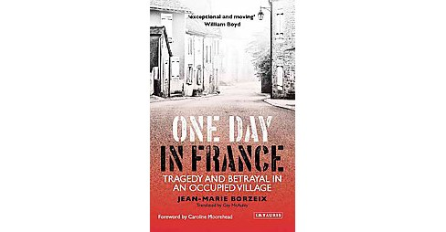 One Day in France : Tragedy and Betrayal in an Occupied Town (Hardcover) (Jean-marie Borzeix) - image 1 of 1